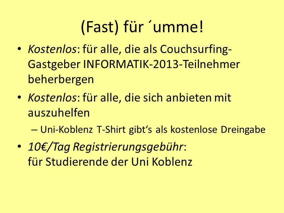 (Fast) für ´umme! Kostenlos: für alle, die als Couchsurfing- Gastgeber INFORMATIK-2013-Teilnehmer beherbergen Kostenlos: für alle, die sich anbieten m