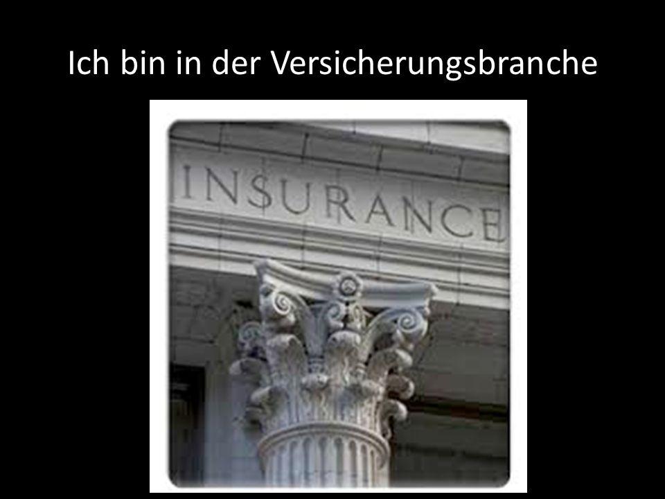 Ich bin in der Versicherungsbranche