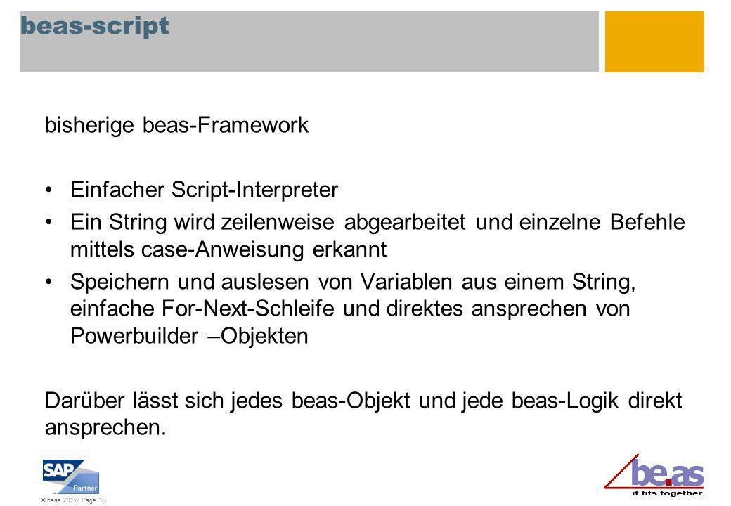 © beas 2012/ Page 10 beas-script bisherige beas-Framework Einfacher Script-Interpreter Ein String wird zeilenweise abgearbeitet und einzelne Befehle m