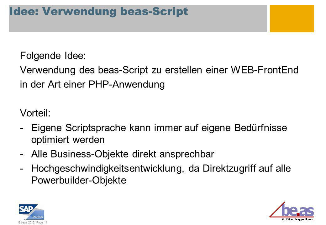 © beas 2012/ Page 11 Idee: Verwendung beas-Script Folgende Idee: Verwendung des beas-Script zu erstellen einer WEB-FrontEnd in der Art einer PHP-Anwen
