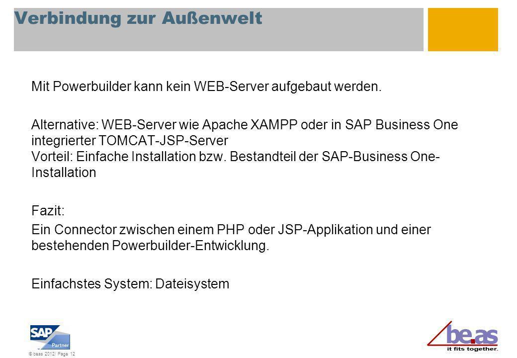 © beas 2012/ Page 12 Verbindung zur Außenwelt Mit Powerbuilder kann kein WEB-Server aufgebaut werden. Alternative: WEB-Server wie Apache XAMPP oder in