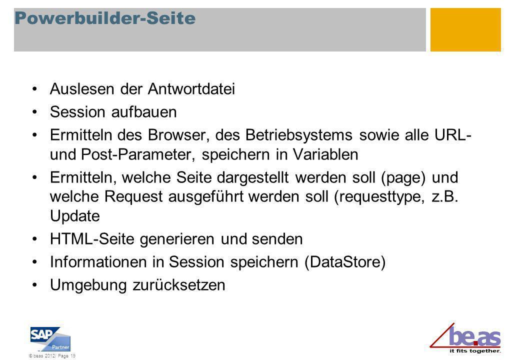 © beas 2012/ Page 19 Powerbuilder-Seite Auslesen der Antwortdatei Session aufbauen Ermitteln des Browser, des Betriebsystems sowie alle URL- und Post-