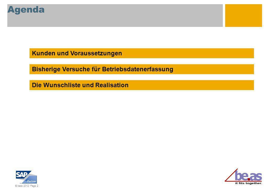 © beas 2012/ Page 2 Agenda Kunden und Voraussetzungen Bisherige Versuche für Betriebsdatenerfassung Die Wunschliste und Realisation