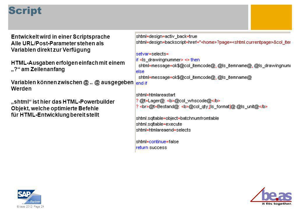 © beas 2012/ Page 24 Script Entwickelt wird in einer Scriptsprache Alle URL/Post-Parameter stehen als Variablen direkt zur Verfügung HTML-Ausgaben erf