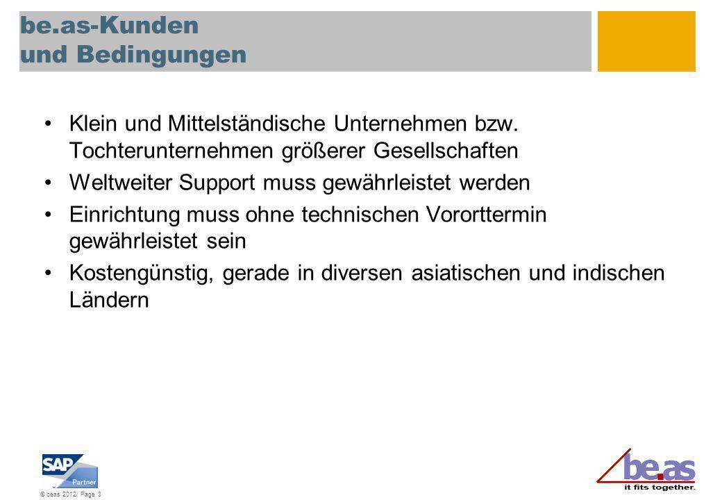 © beas 2012/ Page 3 be.as-Kunden und Bedingungen Klein und Mittelständische Unternehmen bzw. Tochterunternehmen größerer Gesellschaften Weltweiter Sup