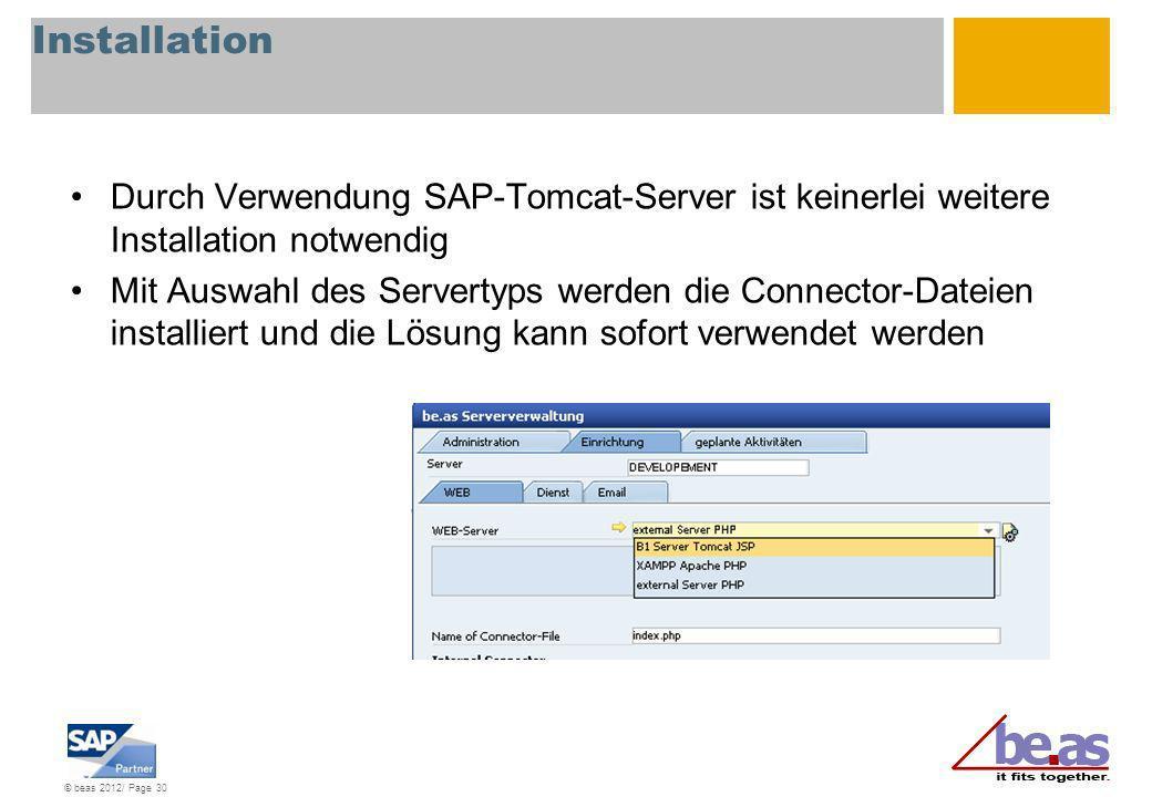 © beas 2012/ Page 30 Installation Durch Verwendung SAP-Tomcat-Server ist keinerlei weitere Installation notwendig Mit Auswahl des Servertyps werden di