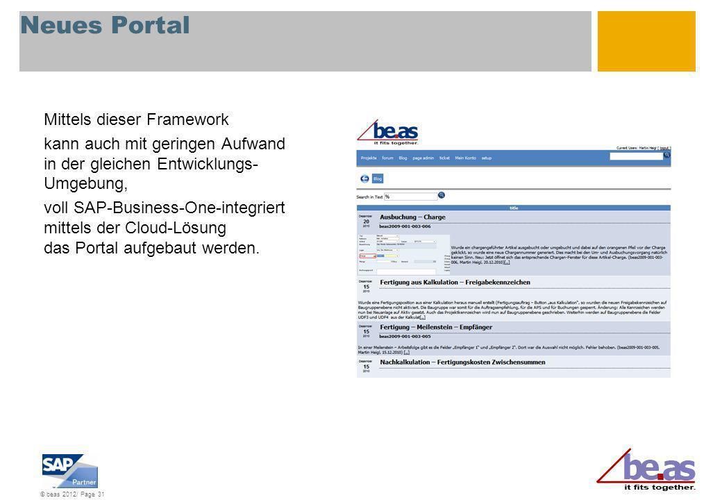 © beas 2012/ Page 31 Neues Portal Mittels dieser Framework kann auch mit geringen Aufwand in der gleichen Entwicklungs- Umgebung, voll SAP-Business-On