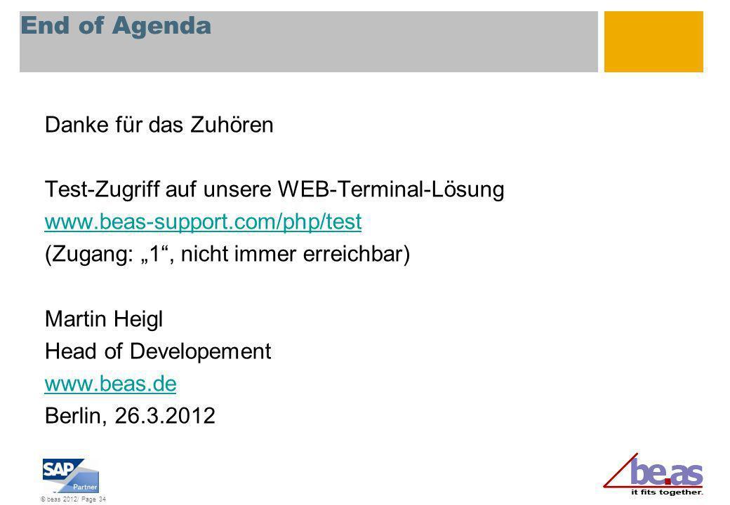 © beas 2012/ Page 34 End of Agenda Danke für das Zuhören Test-Zugriff auf unsere WEB-Terminal-Lösung www.beas-support.com/php/test (Zugang: 1, nicht i