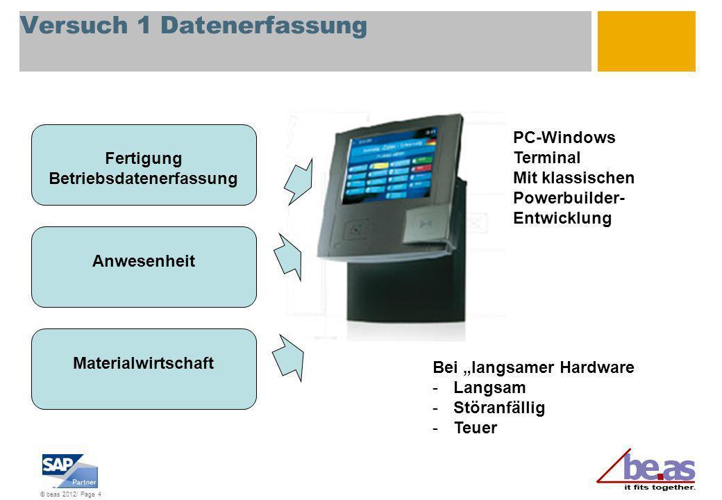 © beas 2012/ Page 4 Versuch 1 Datenerfassung Fertigung Betriebsdatenerfassung Anwesenheit Materialwirtschaft PC-Windows Terminal Mit klassischen Power