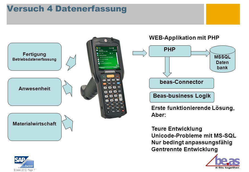 © beas 2012/ Page 7 Versuch 4 Datenerfassung Fertigung Betriebsdatenerfassung Anwesenheit Materialwirtschaft WEB-Applikation mit PHP Erste funktionier