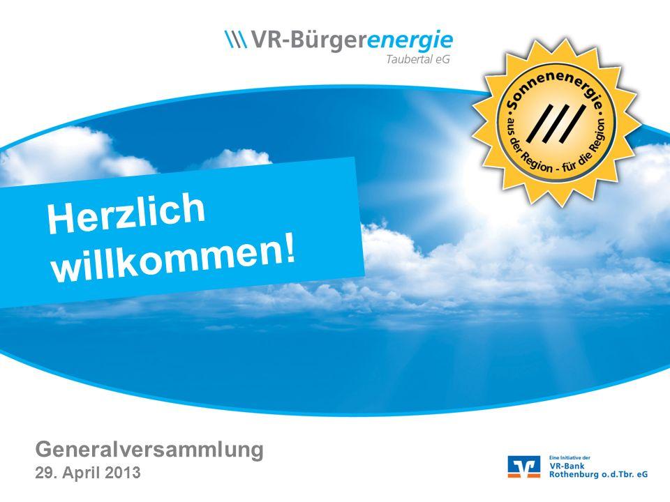 www.vr-buergerenergie-taubertal.de Herzlich willkommen! Generalversammlung 29. April 2013