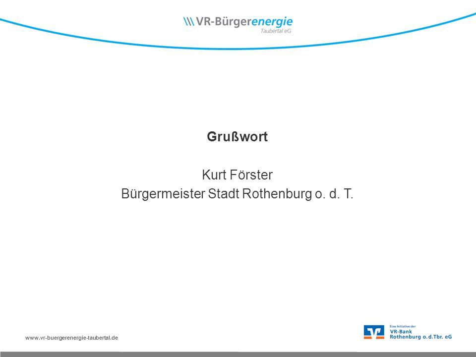 www.vr-buergerenergie-taubertal.de Grußwort Kurt Förster Bürgermeister Stadt Rothenburg o. d. T.