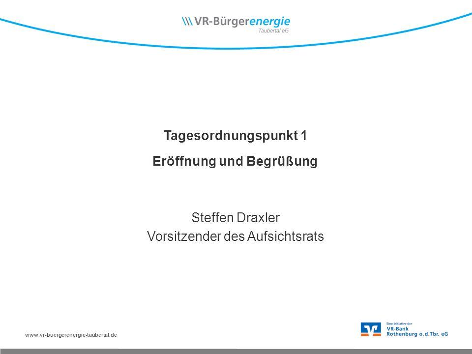 www.vr-buergerenergie-taubertal.de Tagesordnungspunkt 1 Eröffnung und Begrüßung Steffen Draxler Vorsitzender des Aufsichtsrats