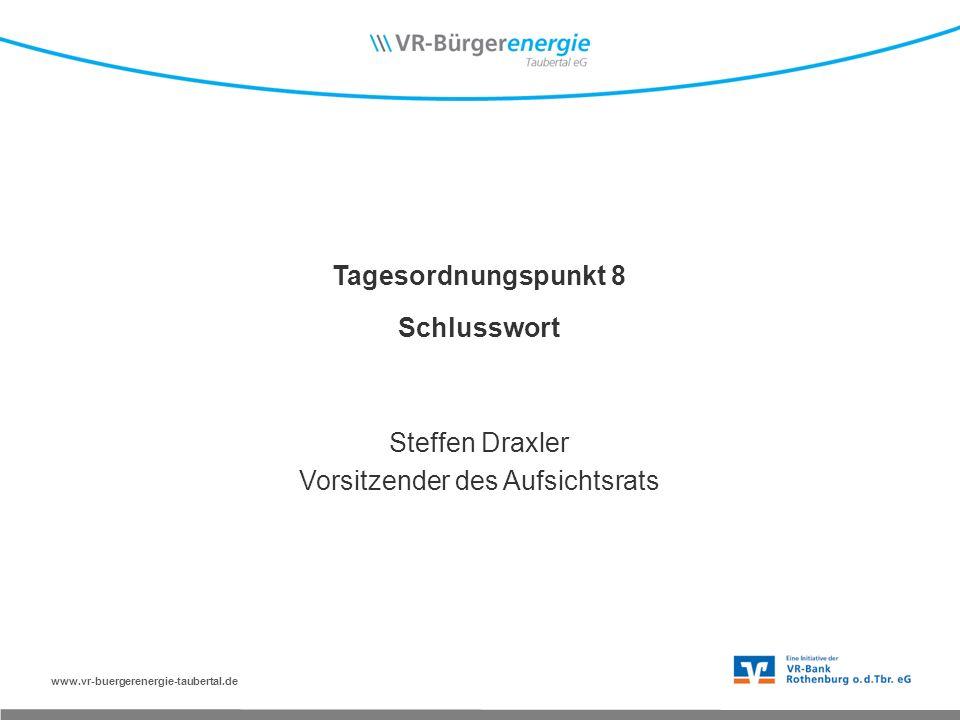 www.vr-buergerenergie-taubertal.de Tagesordnungspunkt 8 Schlusswort Steffen Draxler Vorsitzender des Aufsichtsrats