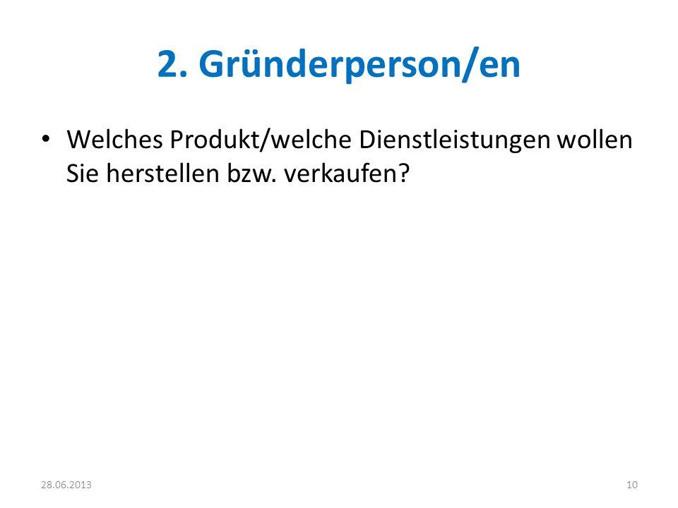 2. Gründerperson/en Welches Produkt/welche Dienstleistungen wollen Sie herstellen bzw. verkaufen? 1028.06.2013