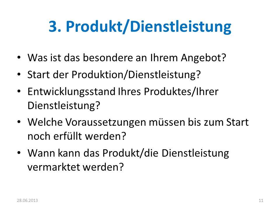 3. Produkt/Dienstleistung Was ist das besondere an Ihrem Angebot? Start der Produktion/Dienstleistung? Entwicklungsstand Ihres Produktes/Ihrer Dienstl
