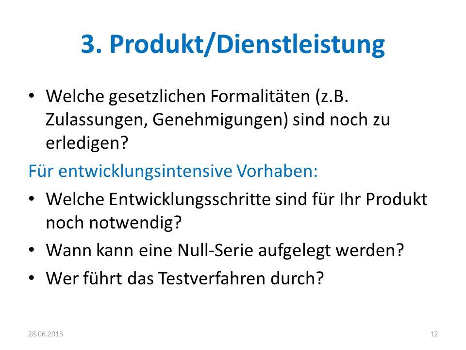3. Produkt/Dienstleistung Welche gesetzlichen Formalitäten (z.B. Zulassungen, Genehmigungen) sind noch zu erledigen? Für entwicklungsintensive Vorhabe