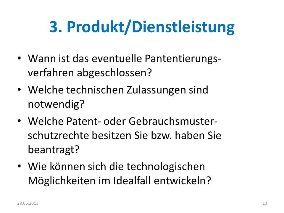 3. Produkt/Dienstleistung Wann ist das eventuelle Pantentierungs- verfahren abgeschlossen? Welche technischen Zulassungen sind notwendig? Welche Paten