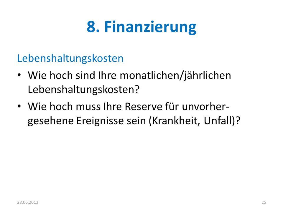 8. Finanzierung Lebenshaltungskosten Wie hoch sind Ihre monatlichen/jährlichen Lebenshaltungskosten? Wie hoch muss Ihre Reserve für unvorher- gesehene