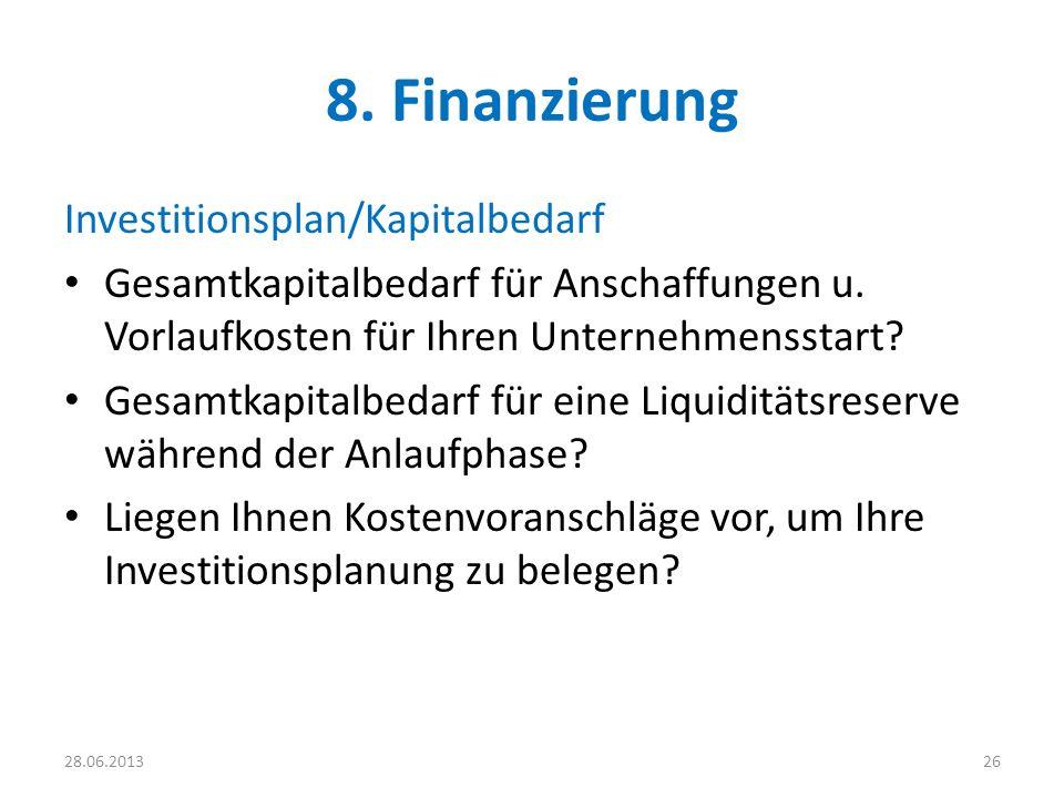 8. Finanzierung Investitionsplan/Kapitalbedarf Gesamtkapitalbedarf für Anschaffungen u. Vorlaufkosten für Ihren Unternehmensstart? Gesamtkapitalbedarf