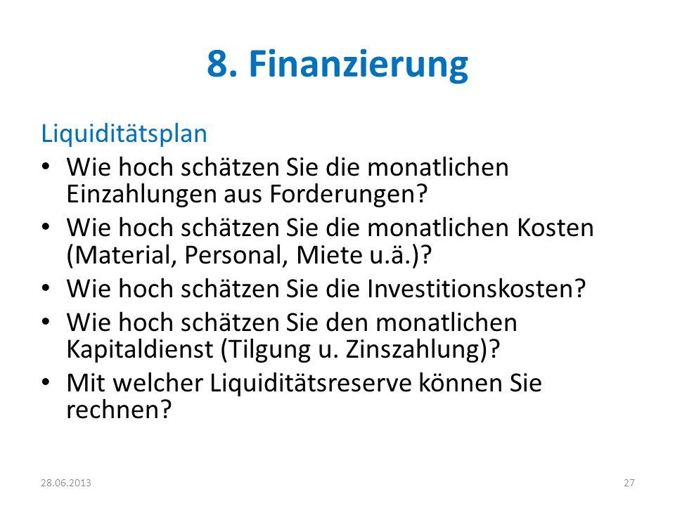 8. Finanzierung Liquiditätsplan Wie hoch schätzen Sie die monatlichen Einzahlungen aus Forderungen? Wie hoch schätzen Sie die monatlichen Kosten (Mate