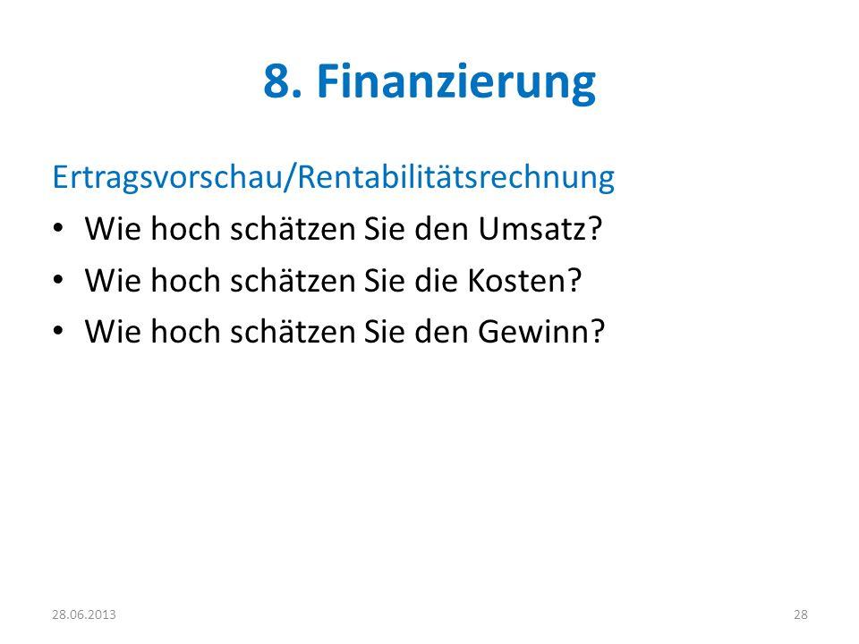 8. Finanzierung Ertragsvorschau/Rentabilitätsrechnung Wie hoch schätzen Sie den Umsatz? Wie hoch schätzen Sie die Kosten? Wie hoch schätzen Sie den Ge