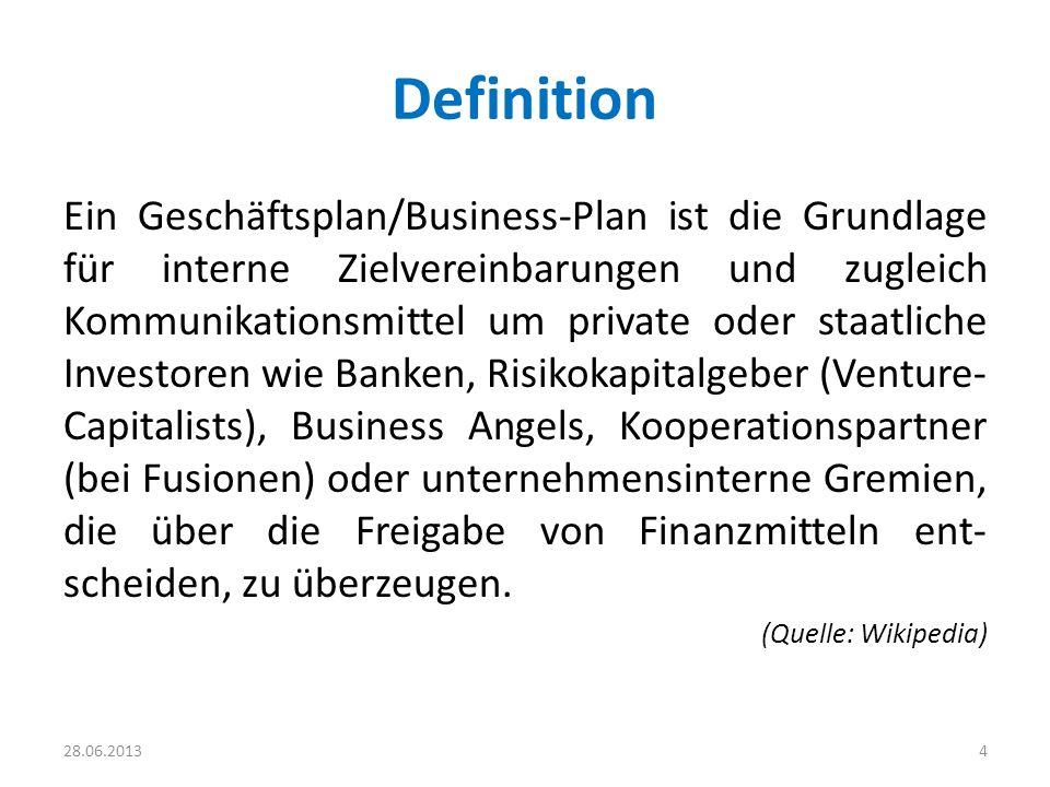 Definition Ein Geschäftsplan/Business-Plan ist die Grundlage für interne Zielvereinbarungen und zugleich Kommunikationsmittel um private oder staatlic