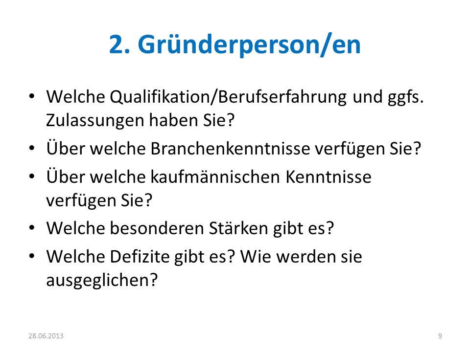 2. Gründerperson/en Welche Qualifikation/Berufserfahrung und ggfs. Zulassungen haben Sie? Über welche Branchenkenntnisse verfügen Sie? Über welche kau
