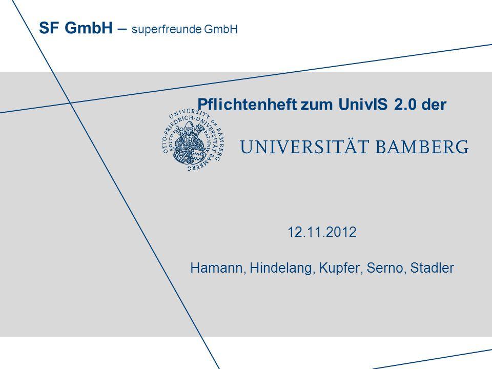SF GmbH – superfreunde GmbH Pflichtenheft zum UnivIS 2.0 der 12.11.2012 Hamann, Hindelang, Kupfer, Serno, Stadler