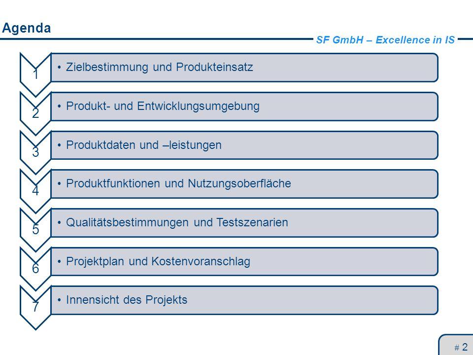 SF GmbH – Excellence in IS Agenda # 2 1 Zielbestimmung und Produkteinsatz 2 Produkt- und Entwicklungsumgebung 3 Produktdaten und –leistungen 4 Produkt