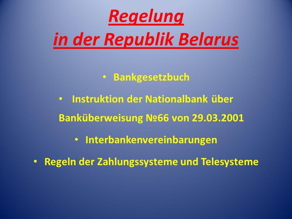 Regelung in der Republik Belarus Bankgesetzbuch Instruktion der Nationalbank über Banküberweisung 66 von 29.03.2001 Interbankenvereinbarungen Regeln d