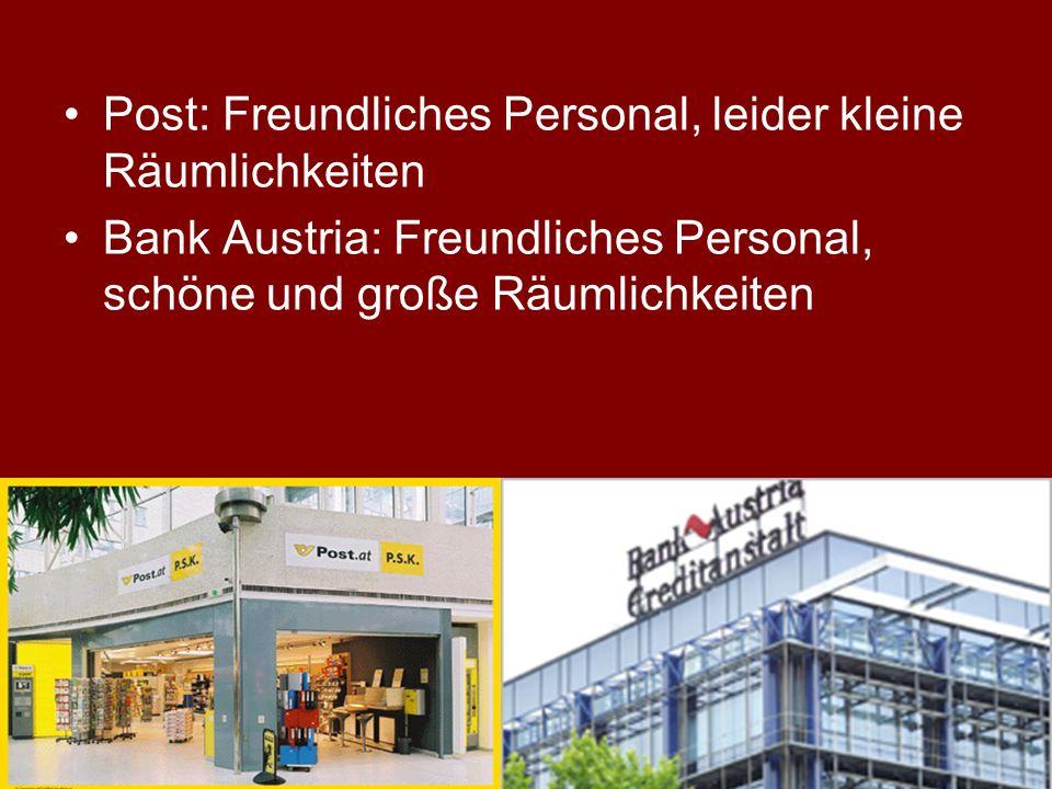 Post: Freundliches Personal, leider kleine Räumlichkeiten Bank Austria: Freundliches Personal, schöne und große Räumlichkeiten