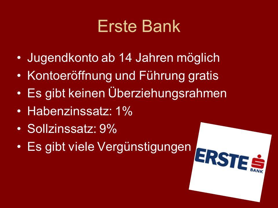 Erste Bank Jugendkonto ab 14 Jahren möglich Kontoeröffnung und Führung gratis Es gibt keinen Überziehungsrahmen Habenzinssatz: 1% Sollzinssatz: 9% Es gibt viele Vergünstigungen