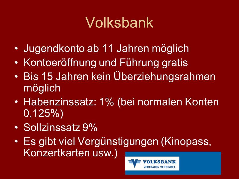 Volksbank Jugendkonto ab 11 Jahren möglich Kontoeröffnung und Führung gratis Bis 15 Jahren kein Überziehungsrahmen möglich Habenzinssatz: 1% (bei normalen Konten 0,125%) Sollzinssatz 9% Es gibt viel Vergünstigungen (Kinopass, Konzertkarten usw.)