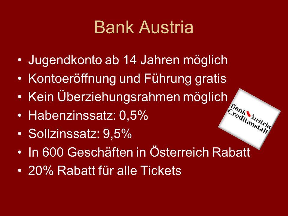 Bank Austria Jugendkonto ab 14 Jahren möglich Kontoeröffnung und Führung gratis Kein Überziehungsrahmen möglich Habenzinssatz: 0,5% Sollzinssatz: 9,5% In 600 Geschäften in Österreich Rabatt 20% Rabatt für alle Tickets