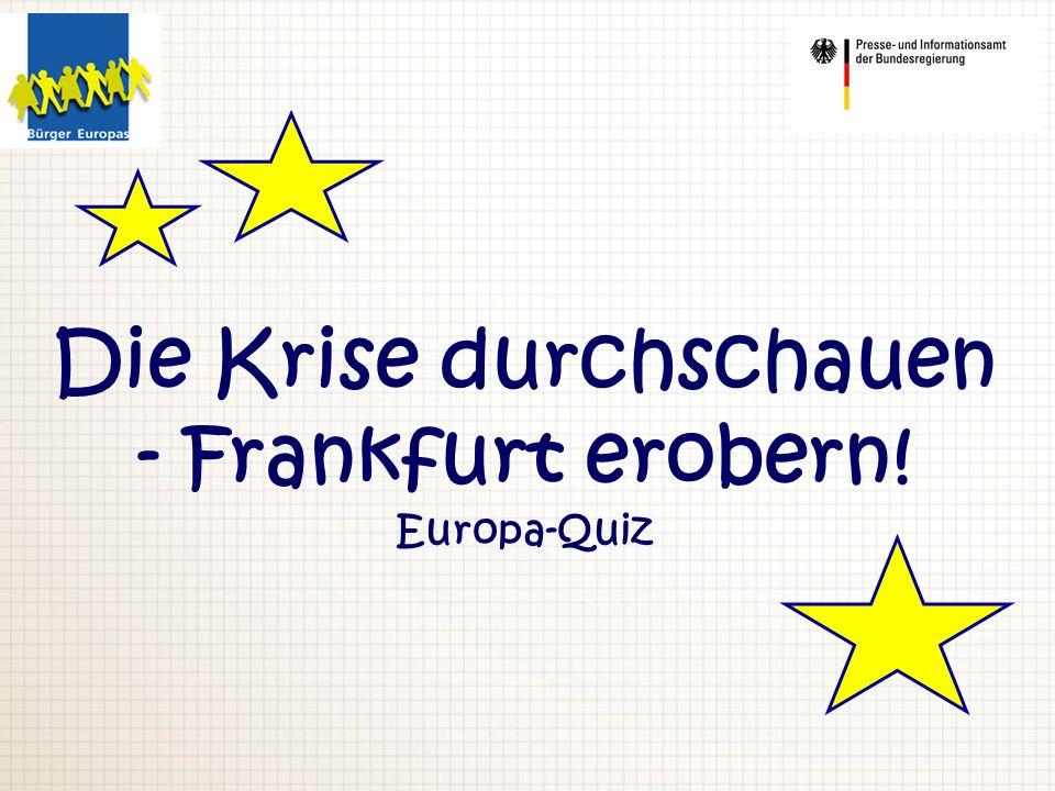 Die Krise durchschauen - Frankfurt erobern! Europa-Quiz
