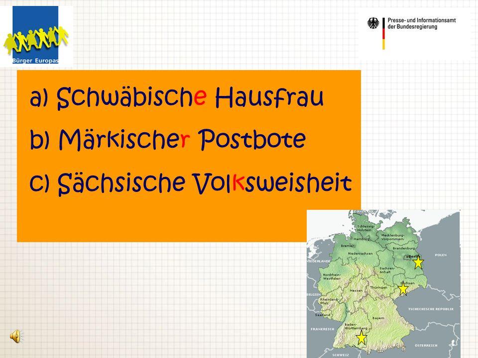 a) Schwäbische Hausfrau b) Märkischer Postbote c) Sächsische Volksweisheit