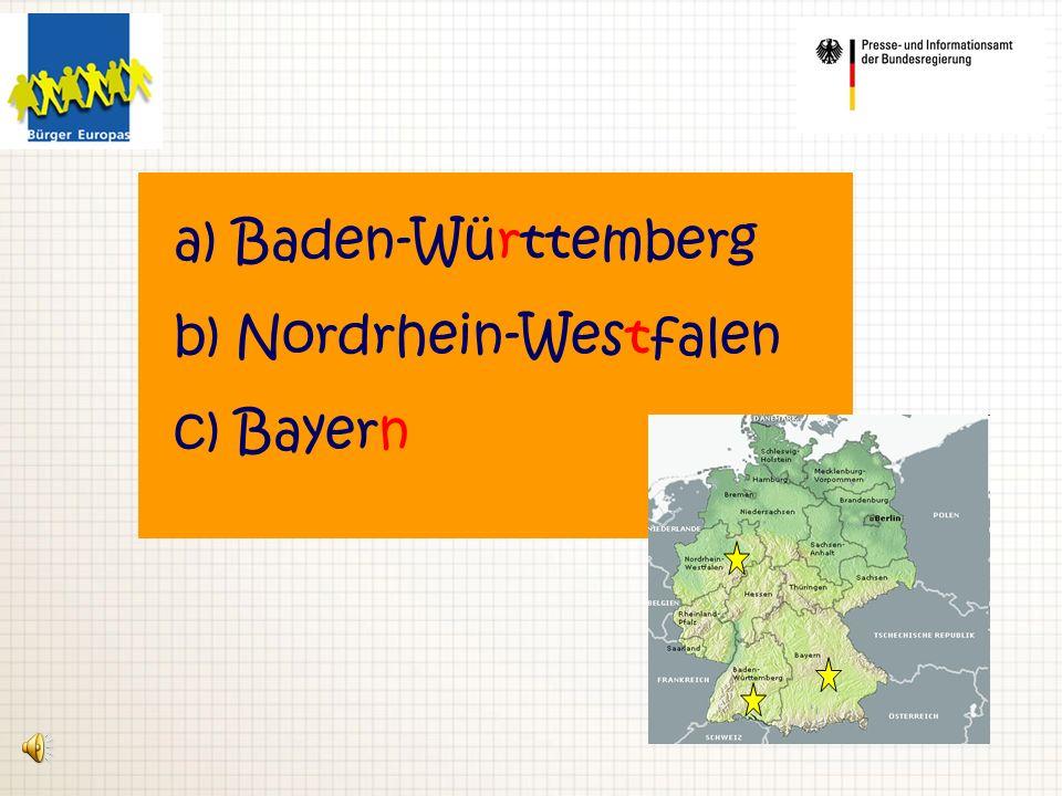 a) Baden-Württemberg b) Nordrhein-Westfalen c) Bayern
