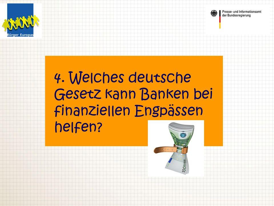 4. Welches deutsche Gesetz kann Banken bei finanziellen Engpässen helfen