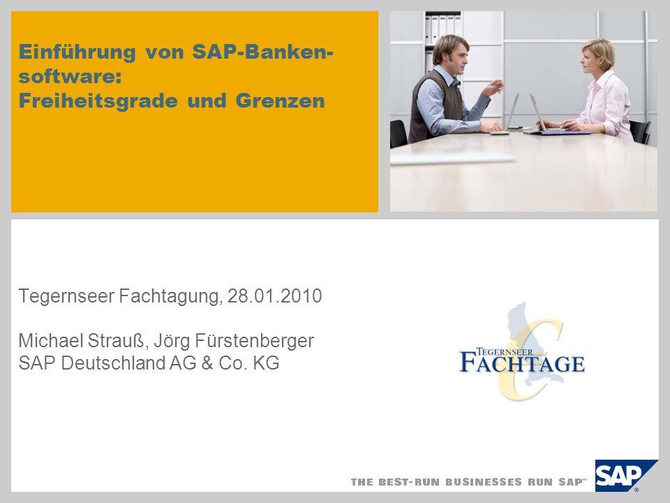 Einführung von SAP-Banken- software: Freiheitsgrade und Grenzen Tegernseer Fachtagung, 28.01.2010 Michael Strauß, Jörg Fürstenberger SAP Deutschland A