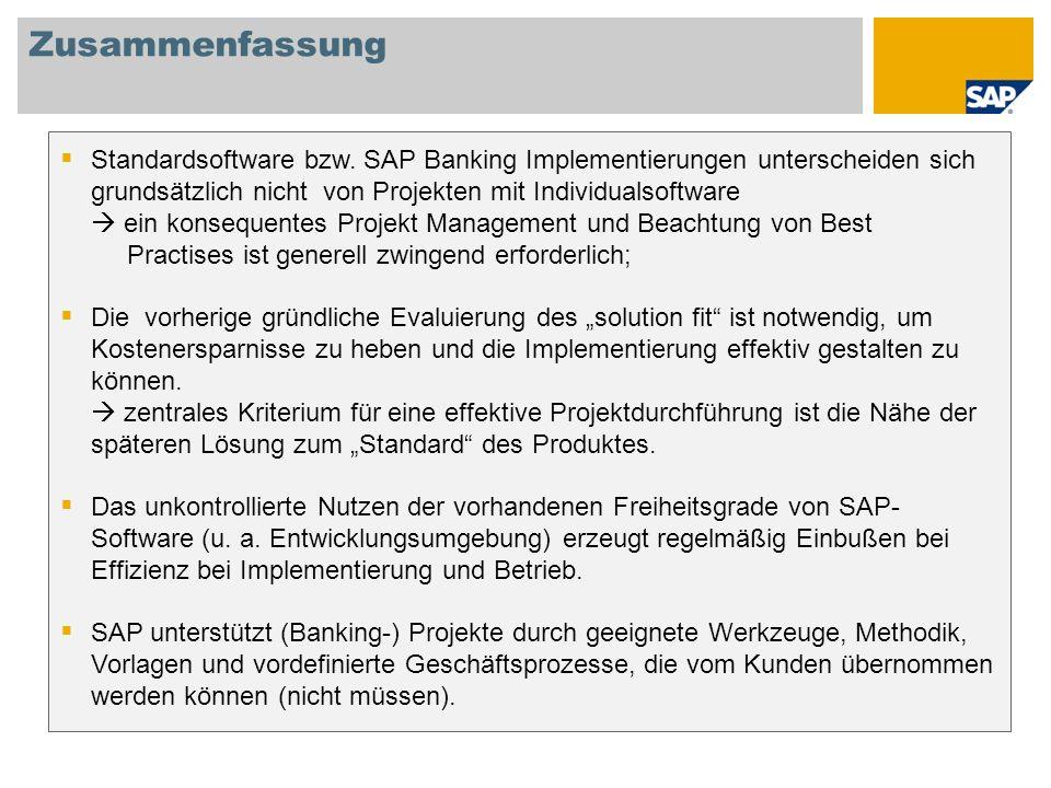 Zusammenfassung Standardsoftware bzw. SAP Banking Implementierungen unterscheiden sich grundsätzlich nicht von Projekten mit Individualsoftware ein ko