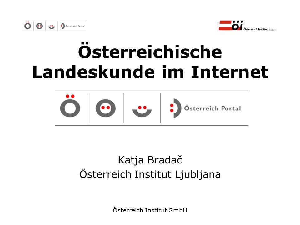 Österreich Institut GmbH Österreichische Landeskunde im Internet Katja Bradač Österreich Institut Ljubljana