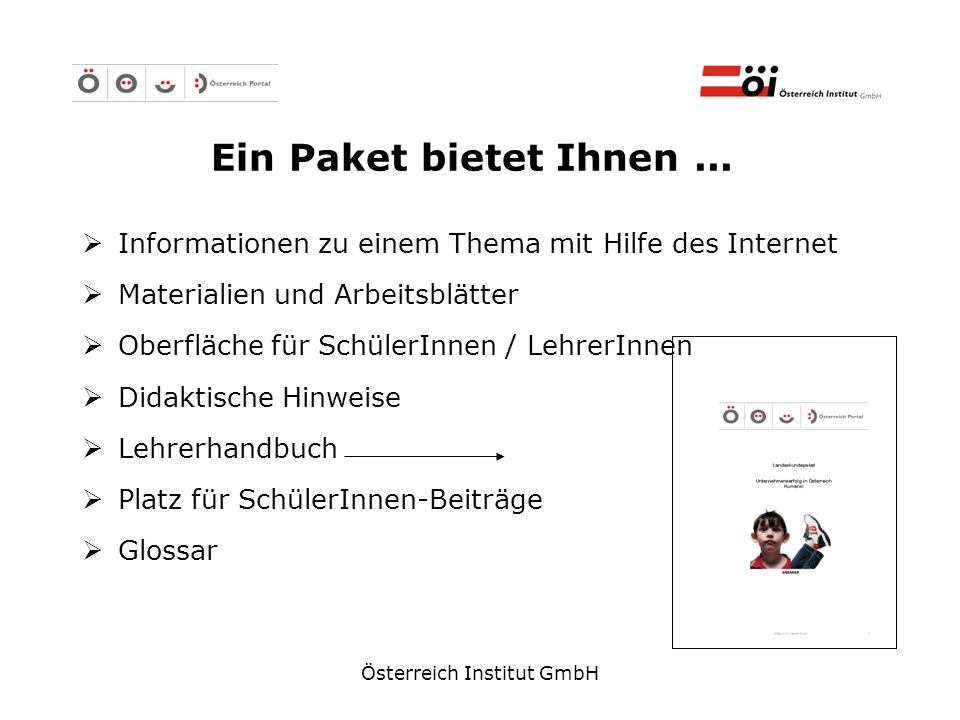 Österreich Institut GmbH Ein Paket bietet Ihnen... Informationen zu einem Thema mit Hilfe des Internet Materialien und Arbeitsblätter Oberfläche für S