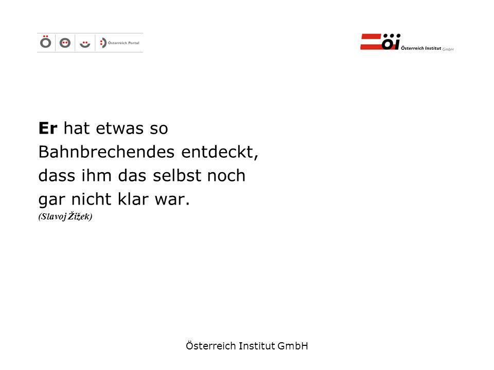 Österreich Institut GmbH Er hat etwas so Bahnbrechendes entdeckt, dass ihm das selbst noch gar nicht klar war. (Slavoj Žižek)