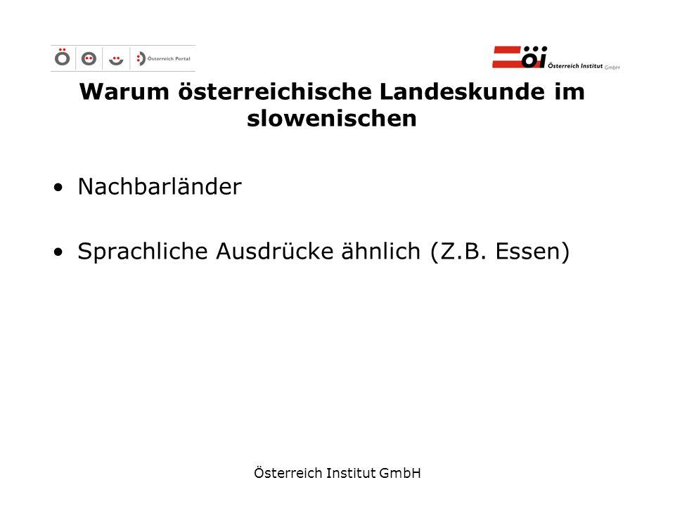 Österreich Institut GmbH Das Österreich Portal - Plattform für den DaF Unterricht, - erstellt und betreut vom ÖI - Enthält: Linksammlung Quiz Mailingliste 15 Landeskundepakete