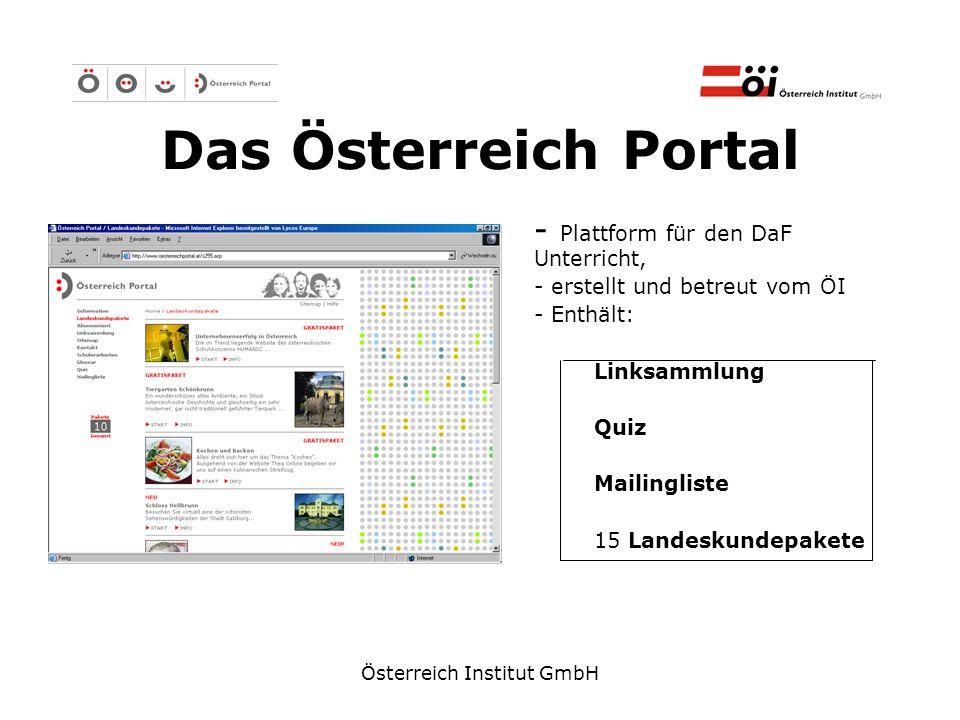 Österreich Institut GmbH Das Österreich Portal - Plattform für den DaF Unterricht, - erstellt und betreut vom ÖI - Enthält: Linksammlung Quiz Mailingl
