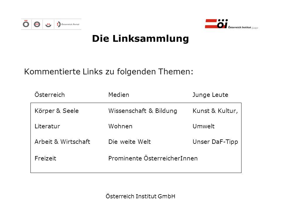 Österreich Institut GmbH Die Linksammlung Kommentierte Links zu folgenden Themen: ÖsterreichMedienJunge Leute Körper & SeeleWissenschaft & BildungKuns
