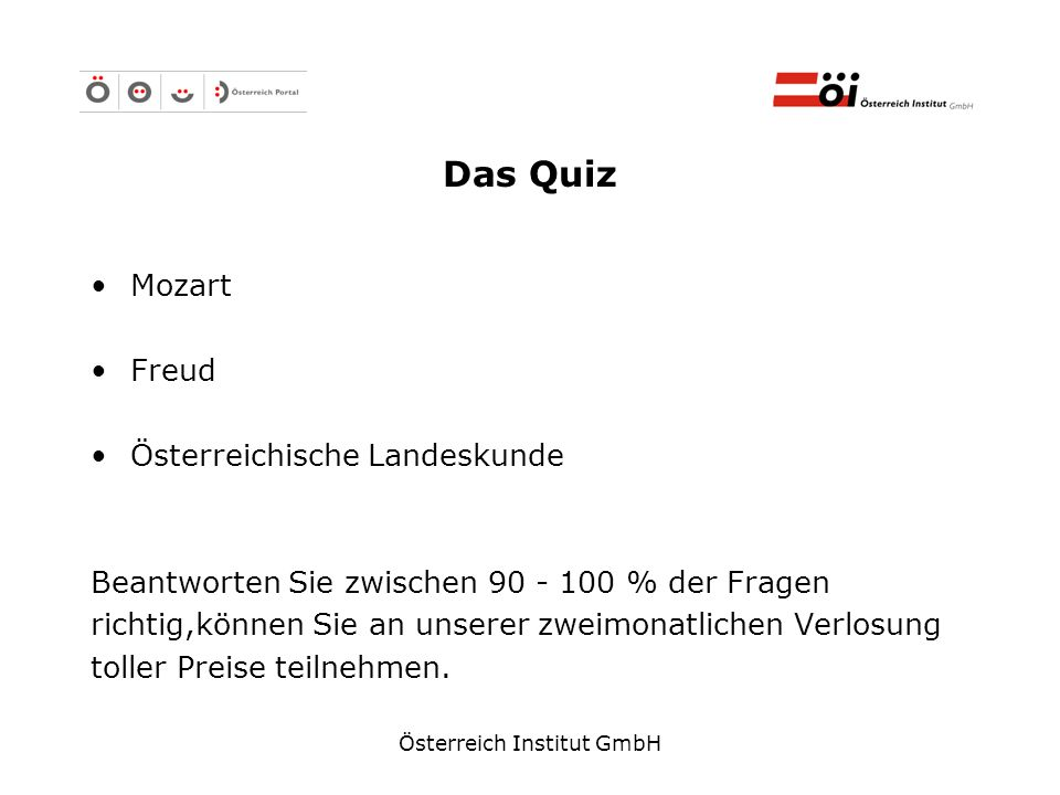 Österreich Institut GmbH Das Quiz Mozart Freud Österreichische Landeskunde Beantworten Sie zwischen 90 - 100 % der Fragen richtig,können Sie an unsere