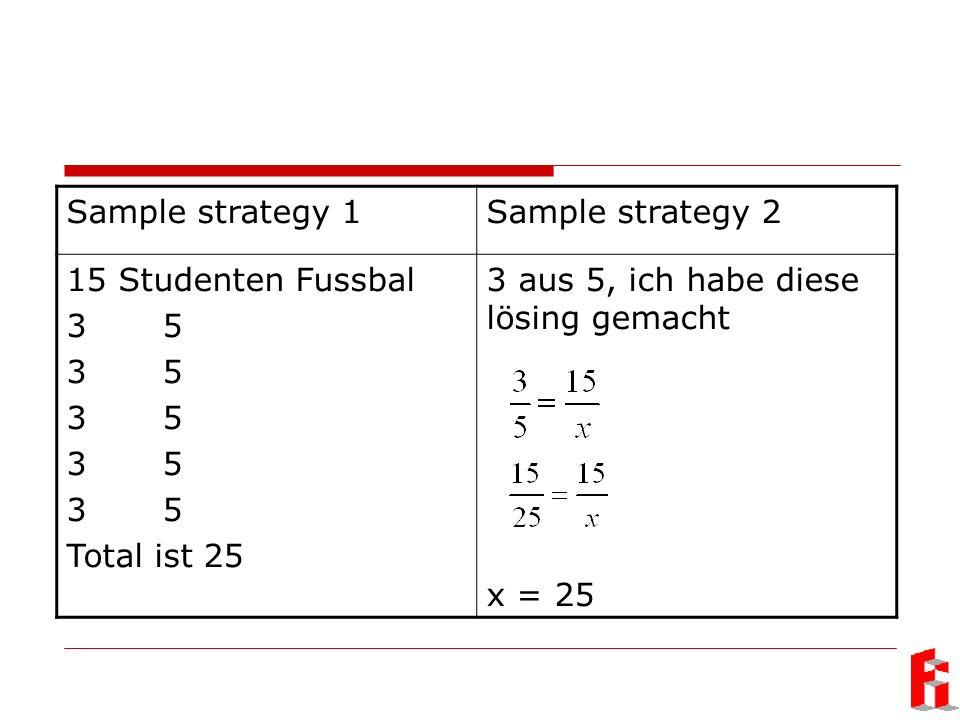 Sample strategy 1Sample strategy 2 15 Studenten Fussbal 35 Total ist 25 3 aus 5, ich habe diese lösing gemacht x = 25