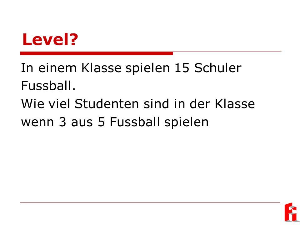 Level? In einem Klasse spielen 15 Schuler Fussball. Wie viel Studenten sind in der Klasse wenn 3 aus 5 Fussball spielen